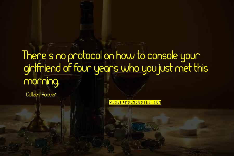 Your Just Memory Quotes By Colleen Hoover: There's no protocol on how to console your