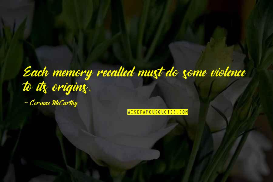 Your Just Memory Quotes By Cormac McCarthy: Each memory recalled must do some violence to