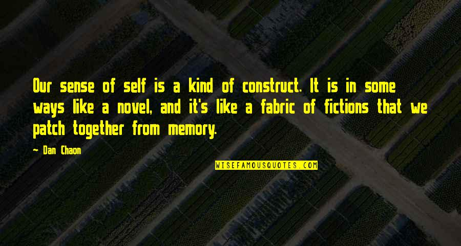 Your Just Memory Quotes By Dan Chaon: Our sense of self is a kind of