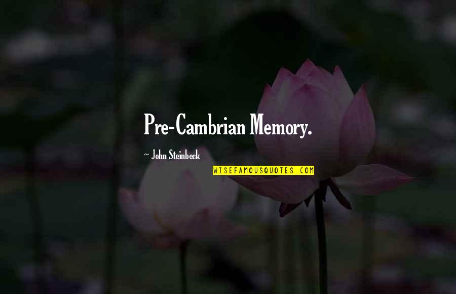 Your Just Memory Quotes By John Steinbeck: Pre-Cambrian Memory.
