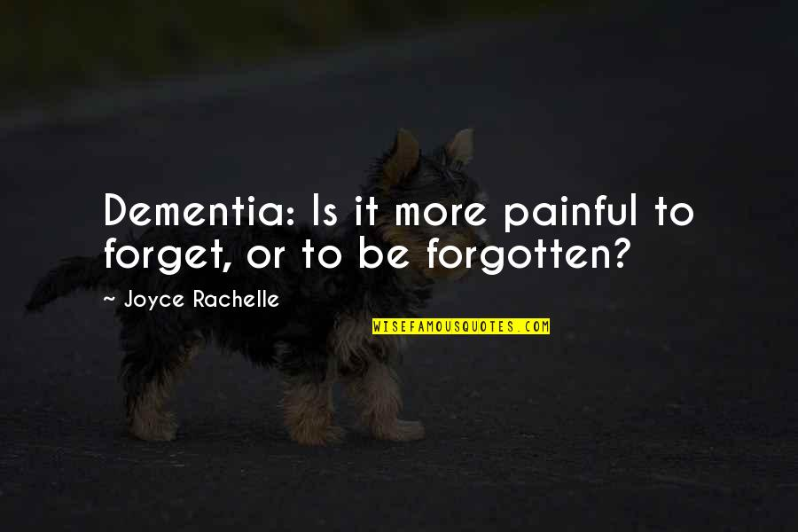 Your Just Memory Quotes By Joyce Rachelle: Dementia: Is it more painful to forget, or
