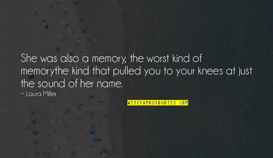 Your Just Memory Quotes By Laura Miller: She was also a memory, the worst kind
