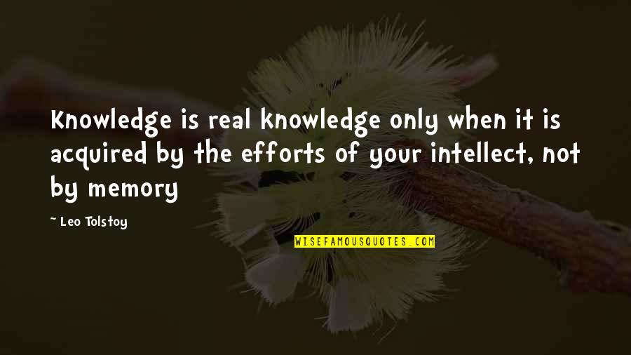 Your Just Memory Quotes By Leo Tolstoy: Knowledge is real knowledge only when it is