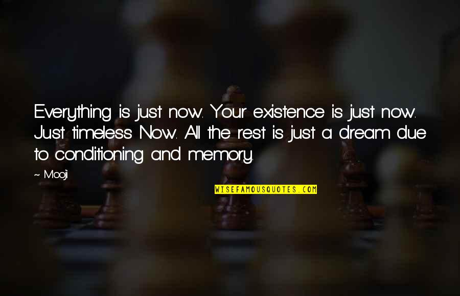 Your Just Memory Quotes By Mooji: Everything is just now. Your existence is just