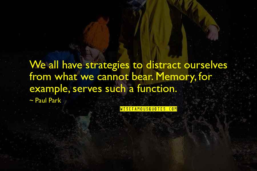 Your Just Memory Quotes By Paul Park: We all have strategies to distract ourselves from