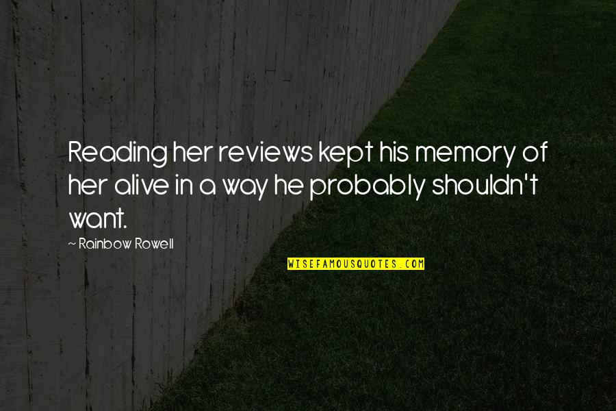 Your Just Memory Quotes By Rainbow Rowell: Reading her reviews kept his memory of her