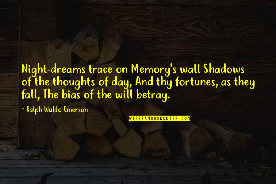 Your Just Memory Quotes By Ralph Waldo Emerson: Night-dreams trace on Memory's wall Shadows of the