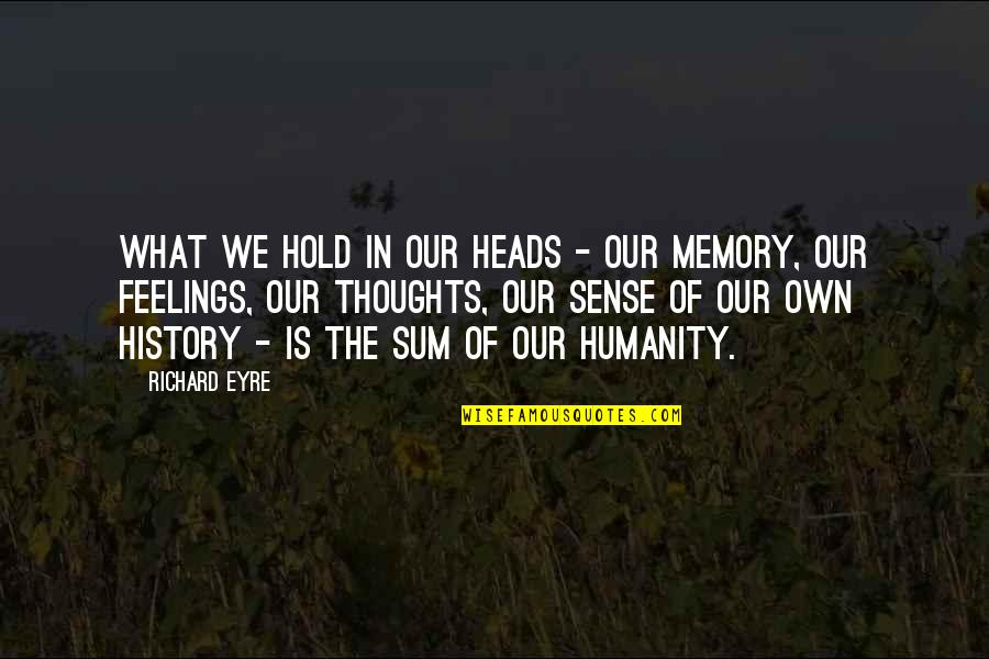 Your Just Memory Quotes By Richard Eyre: What we hold in our heads - our