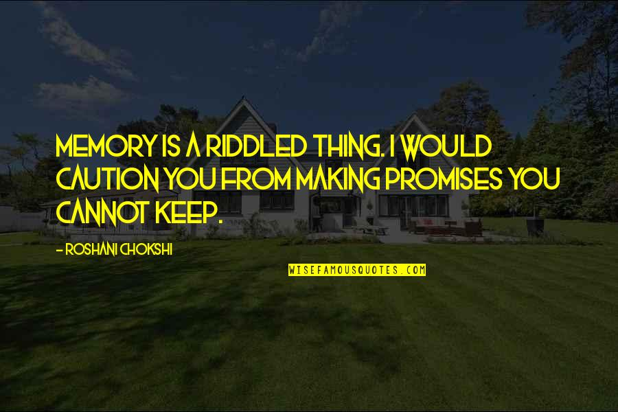 Your Just Memory Quotes By Roshani Chokshi: Memory is a riddled thing. I would caution