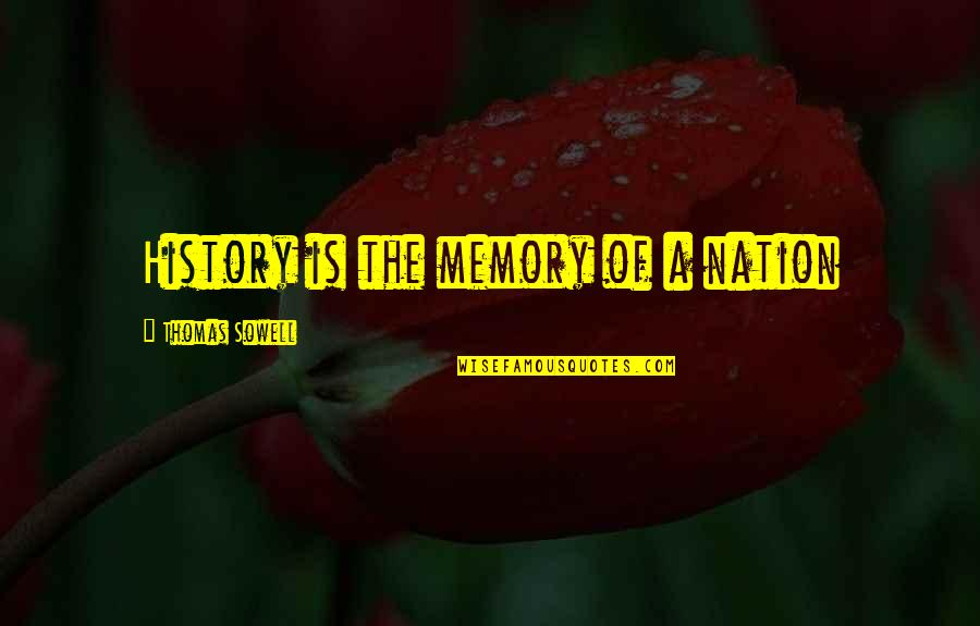 Your Just Memory Quotes By Thomas Sowell: History is the memory of a nation