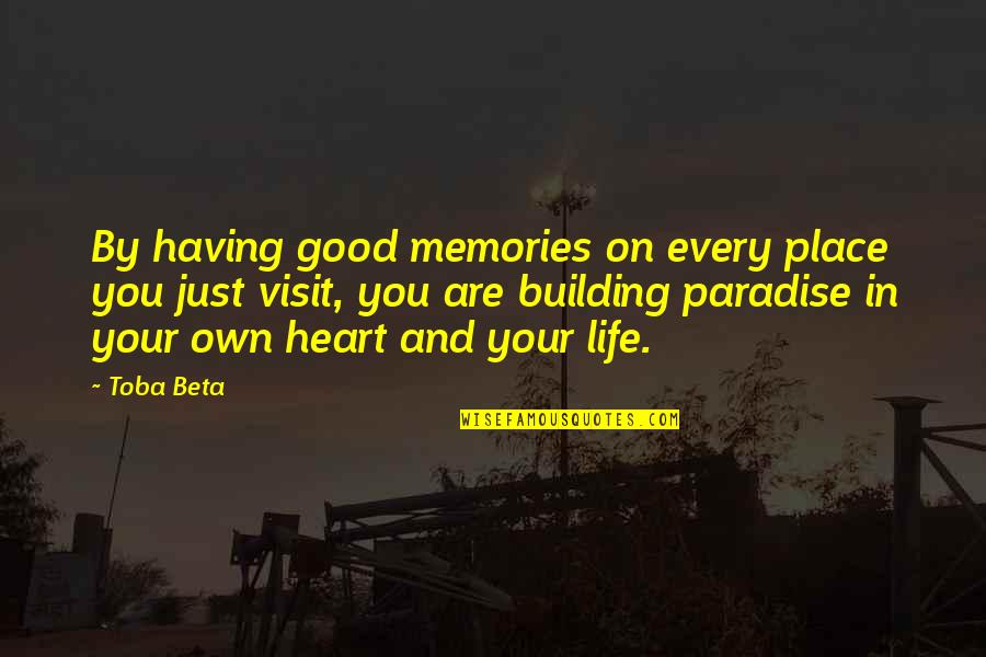 Your Just Memory Quotes By Toba Beta: By having good memories on every place you