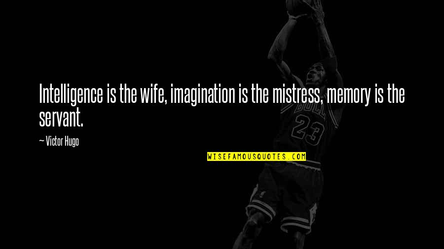 Your Just Memory Quotes By Victor Hugo: Intelligence is the wife, imagination is the mistress,