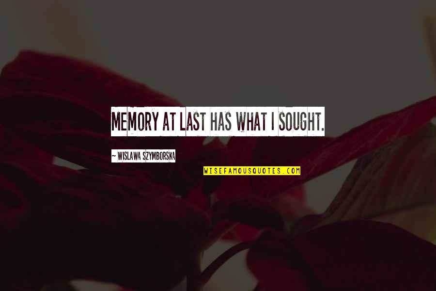Your Just Memory Quotes By Wislawa Szymborska: Memory at last has what I sought.