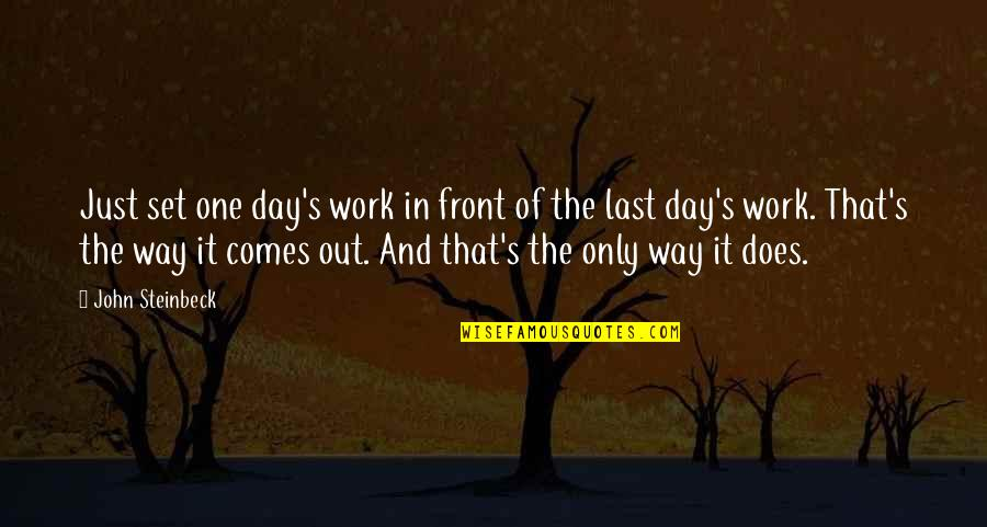 Your Last Day At Work Quotes By John Steinbeck: Just set one day's work in front of