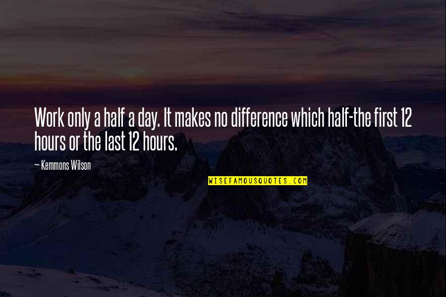 Your Last Day At Work Quotes By Kemmons Wilson: Work only a half a day. It makes