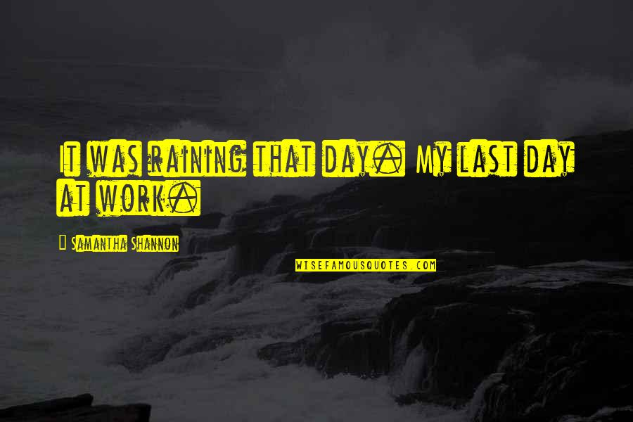 Your Last Day At Work Quotes By Samantha Shannon: It was raining that day. My last day