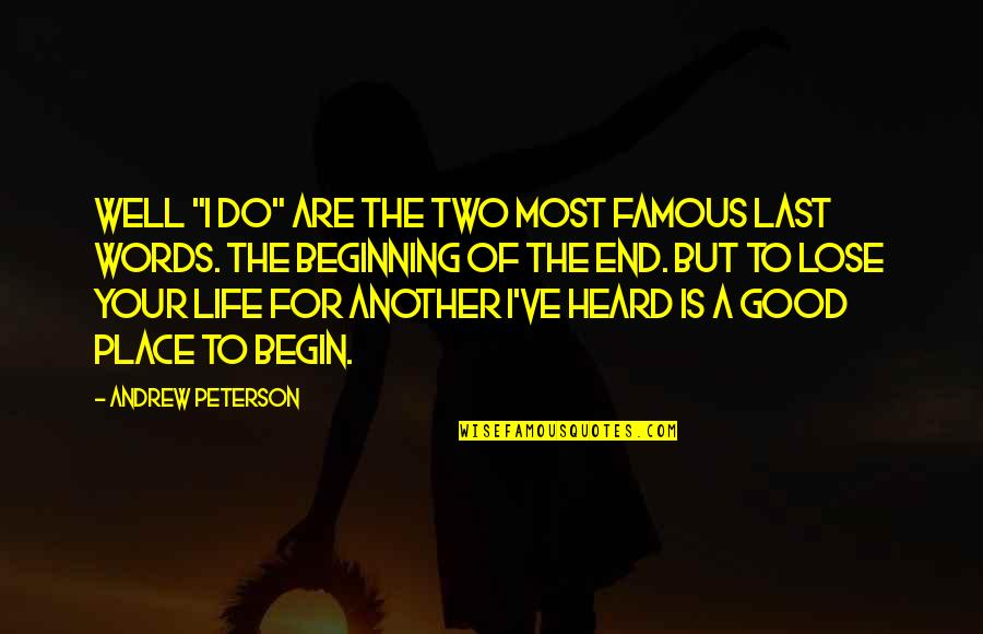 """Your Last Words Quotes By Andrew Peterson: Well """"I do"""" are the two most famous"""