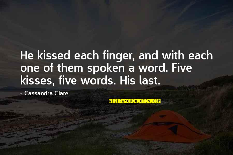 Your Last Words Quotes By Cassandra Clare: He kissed each finger, and with each one