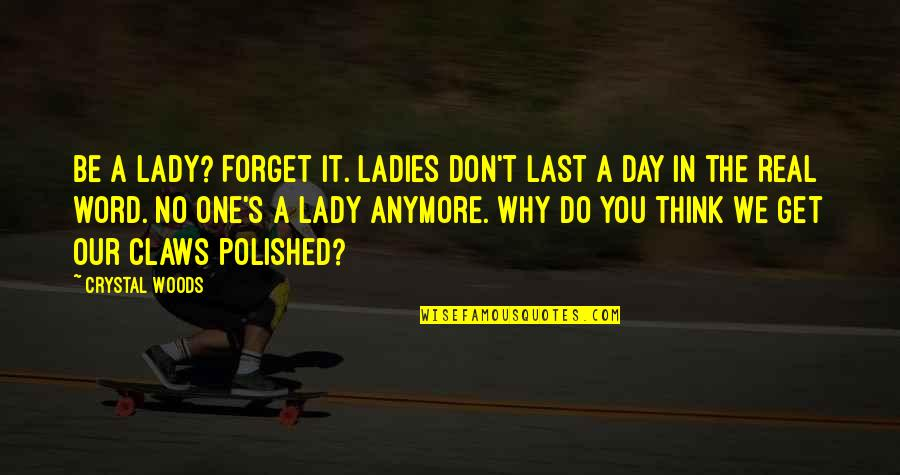 Your Last Words Quotes By Crystal Woods: Be a lady? Forget it. Ladies don't last