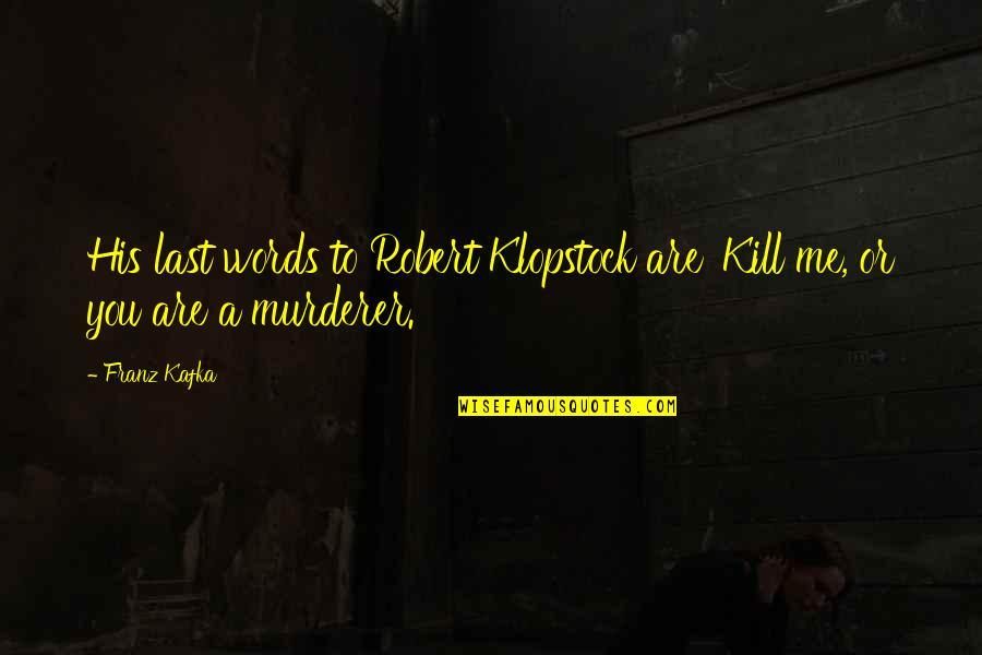 Your Last Words Quotes By Franz Kafka: His last words to Robert Klopstock are 'Kill