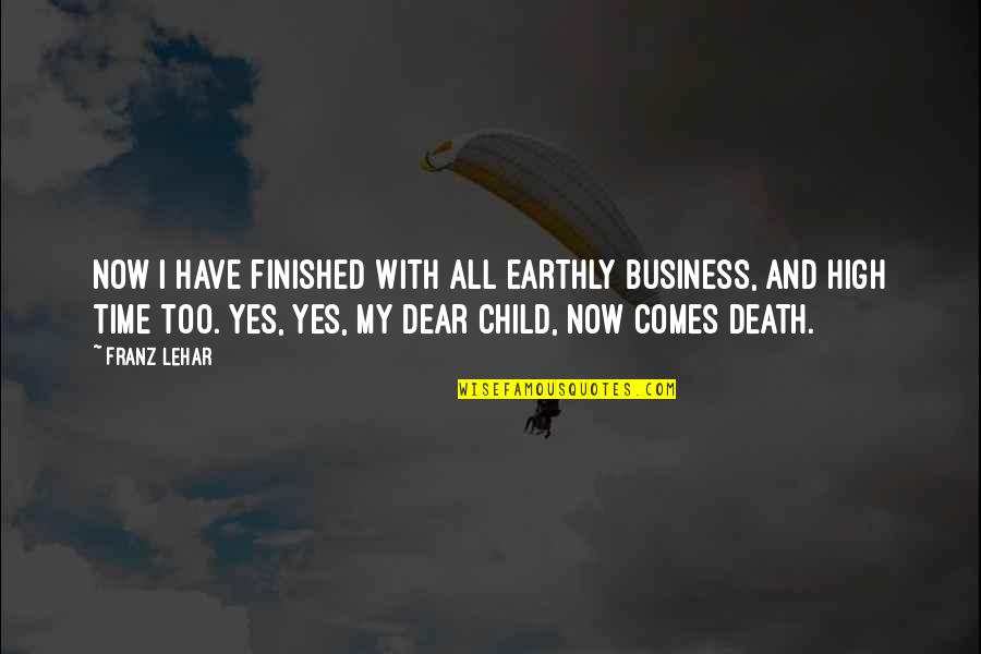 Your Last Words Quotes By Franz Lehar: Now I have finished with all earthly business,