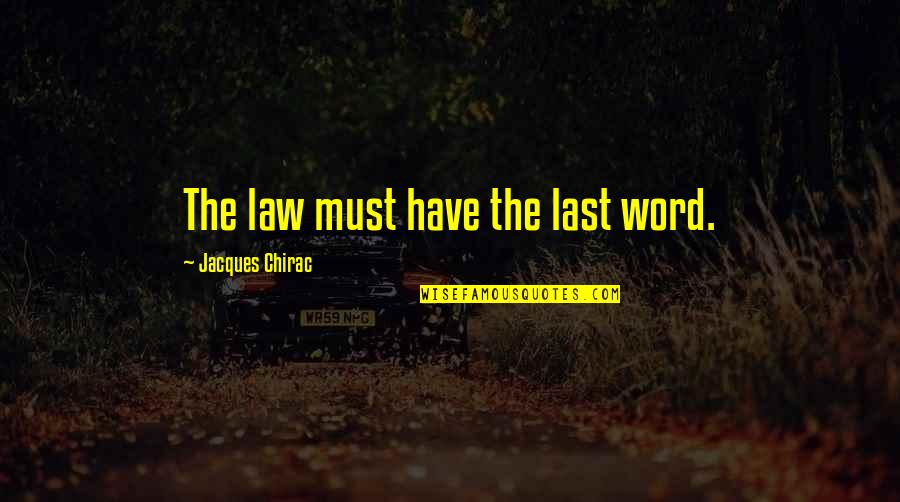 Your Last Words Quotes By Jacques Chirac: The law must have the last word.