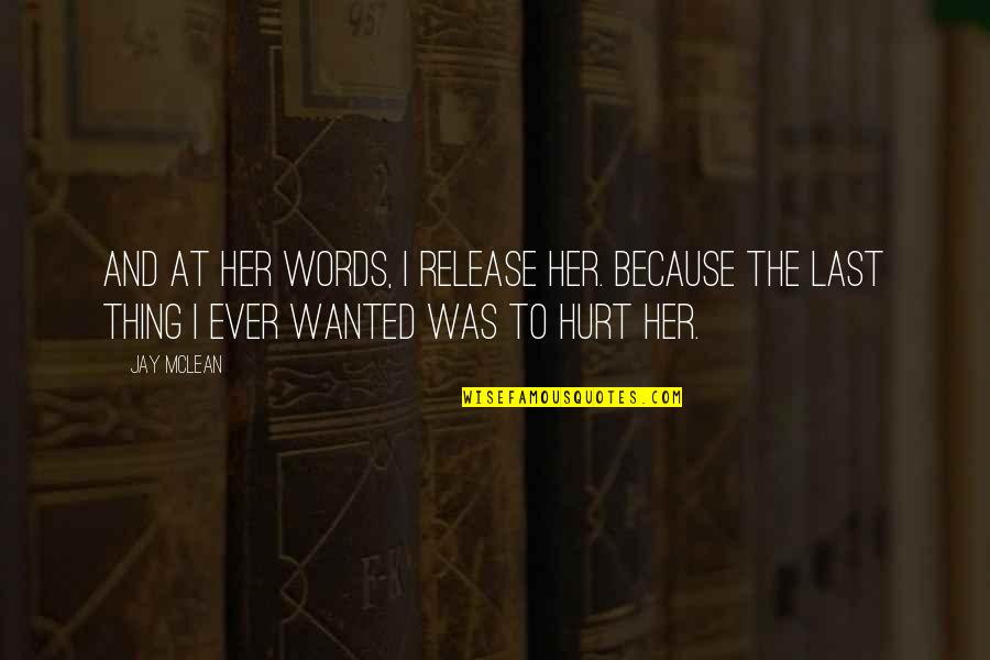 Your Last Words Quotes By Jay McLean: And at her words, I release her. Because