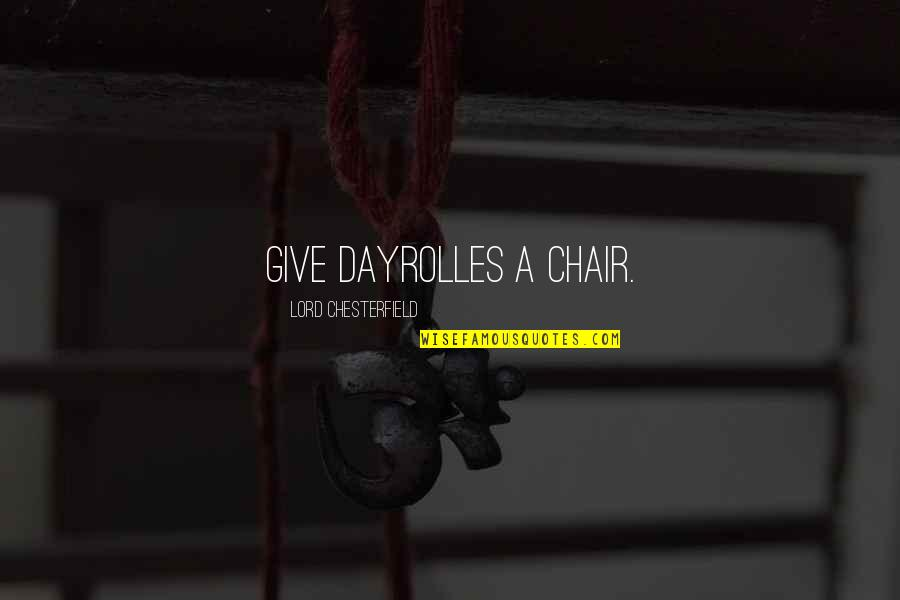 Your Last Words Quotes By Lord Chesterfield: Give Dayrolles a chair.