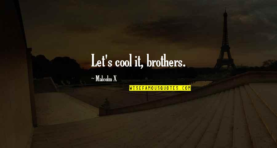 Your Last Words Quotes By Malcolm X: Let's cool it, brothers.