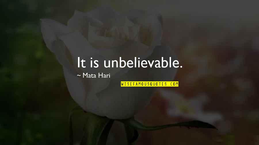 Your Last Words Quotes By Mata Hari: It is unbelievable.