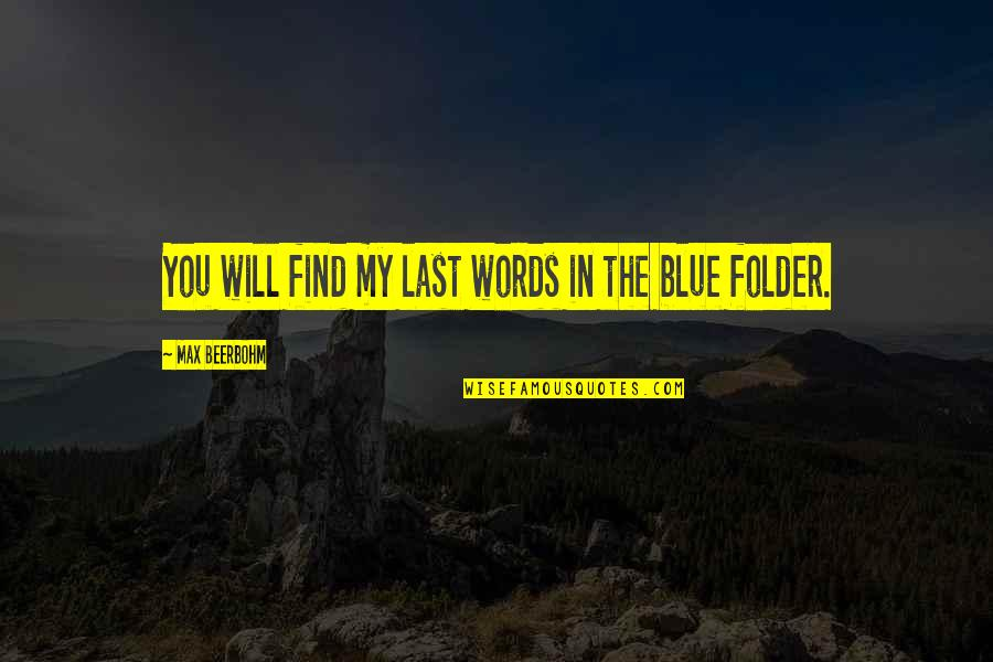 Your Last Words Quotes By Max Beerbohm: You will find my last words in the