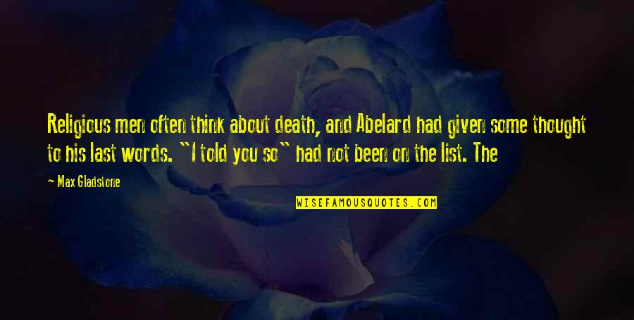 Your Last Words Quotes By Max Gladstone: Religious men often think about death, and Abelard