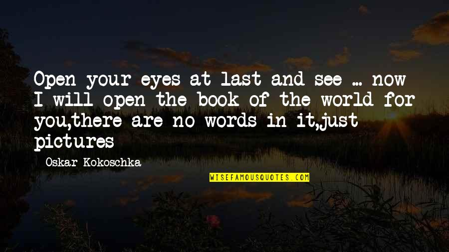 Your Last Words Quotes By Oskar Kokoschka: Open your eyes at last and see ...