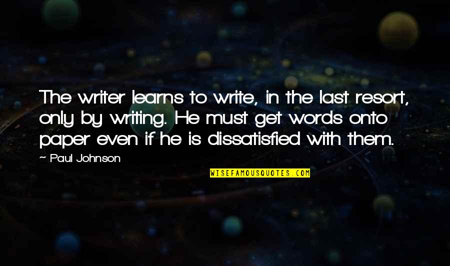 Your Last Words Quotes By Paul Johnson: The writer learns to write, in the last