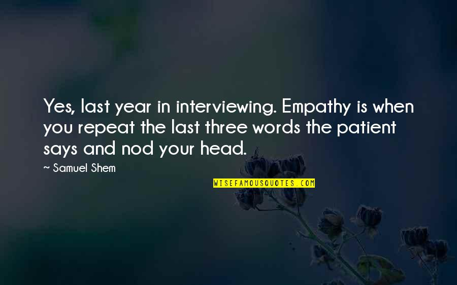 Your Last Words Quotes By Samuel Shem: Yes, last year in interviewing. Empathy is when