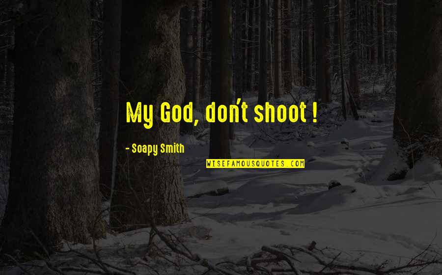 Your Last Words Quotes By Soapy Smith: My God, don't shoot !