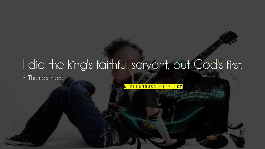 Your Last Words Quotes By Thomas More: I die the king's faithful servant, but God's