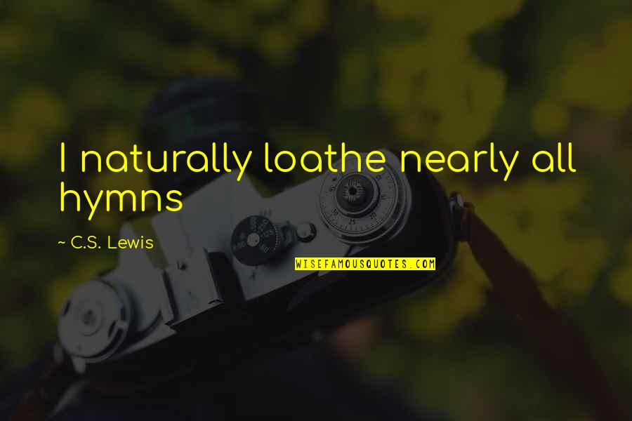 Your Life Being Amazing Quotes By C.S. Lewis: I naturally loathe nearly all hymns