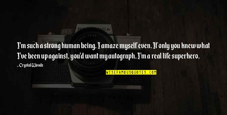 Your Life Being Amazing Quotes By Crystal Woods: I'm such a strong human being. I amaze