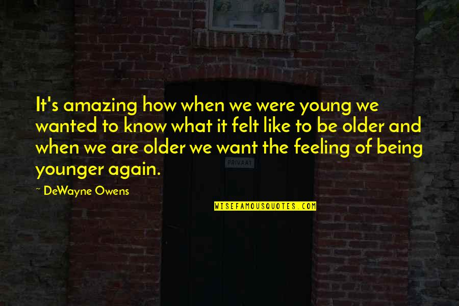 Your Life Being Amazing Quotes By DeWayne Owens: It's amazing how when we were young we