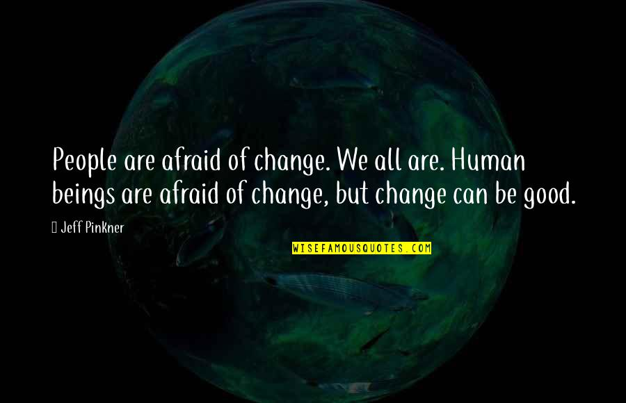 Your Life Being Amazing Quotes By Jeff Pinkner: People are afraid of change. We all are.