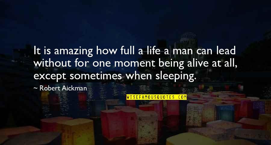 Your Life Being Amazing Quotes By Robert Aickman: It is amazing how full a life a