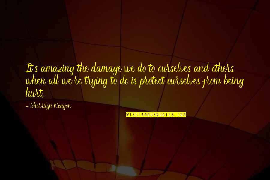 Your Life Being Amazing Quotes By Sherrilyn Kenyon: It's amazing the damage we do to ourselves