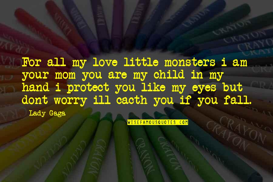 Your Love For Your Mom Quotes By Lady Gaga: For all my love little monsters i am