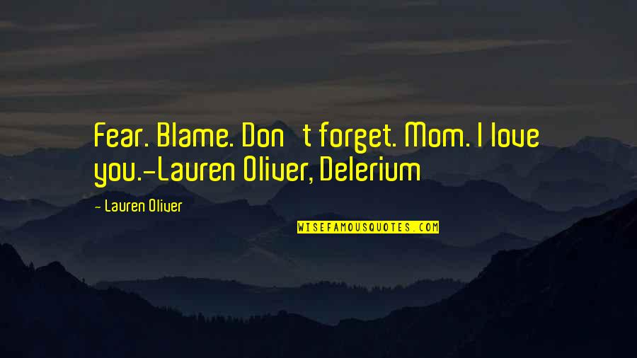 Your Love For Your Mom Quotes By Lauren Oliver: Fear. Blame. Don't forget. Mom. I love you.-Lauren