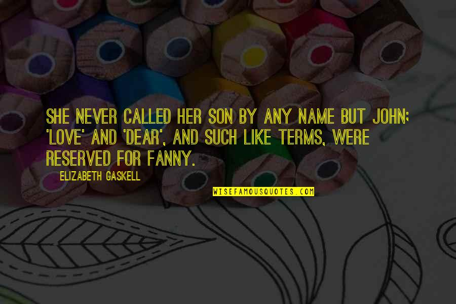 Your Love For Your Son Quotes By Elizabeth Gaskell: She never called her son by any name