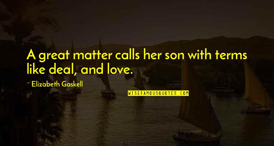 Your Love For Your Son Quotes By Elizabeth Gaskell: A great matter calls her son with terms