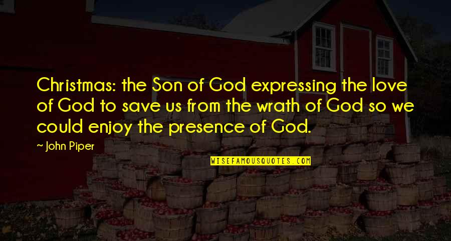 Your Love For Your Son Quotes By John Piper: Christmas: the Son of God expressing the love