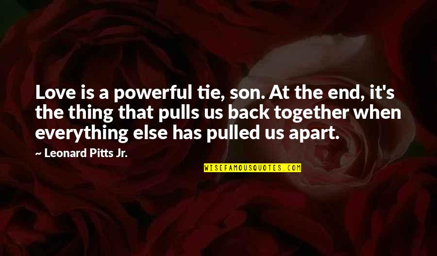 Your Love For Your Son Quotes By Leonard Pitts Jr.: Love is a powerful tie, son. At the