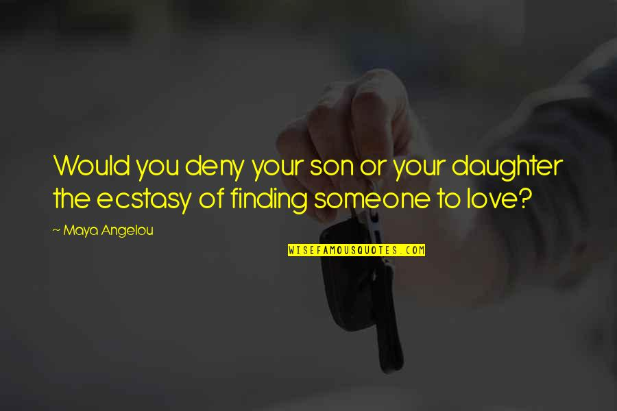 Your Love For Your Son Quotes By Maya Angelou: Would you deny your son or your daughter